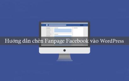 Hướng dẫn chèn Fanpage Facebook vào website WordPress chỉ với vài giây