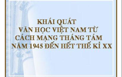 Bài soạn khái quát văn học Việt Nam từ cách mạng tháng tám năm 1945 đến hết thế kỉ 20 trong văn lớp 12