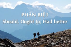 cach-phan-biet-should-ought-to-had-better-trong-tieng-anh