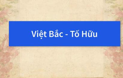 """Soạn văn lớp 12 tập 1 """" Việt Bắc"""" của tác giả Tố Hữu"""