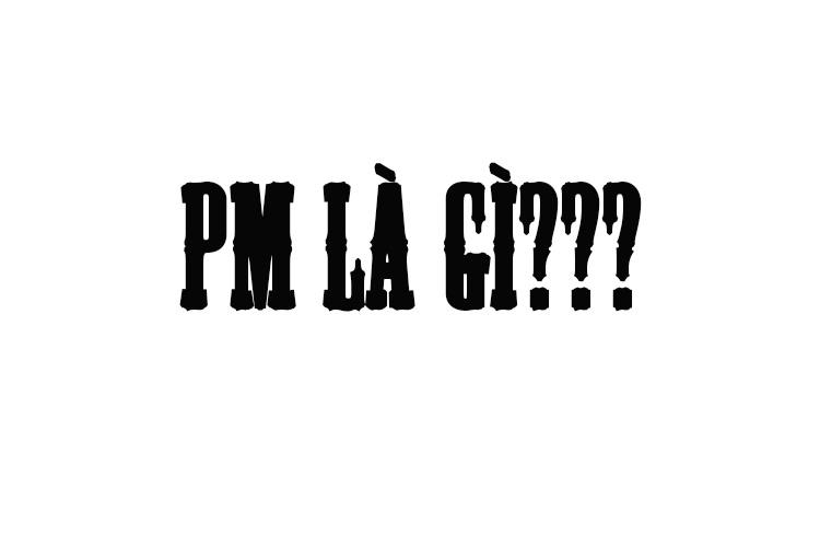 Chữ viết tắt PM là gì? Nó còn mang ý nghĩa là gì trên cộng đồng mạng Facebook?