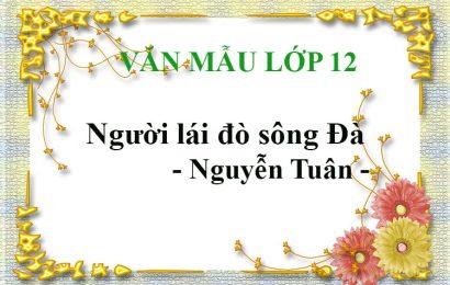Phân tích văn bản Người lái đò sông Đà – Nguyễn Tuân – Ngữ văn 12