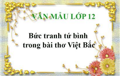 Phân tích vẻ đẹp Bức tranh tứ bình trong bài Việt Bắc-Tố Hữu