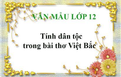 Văn mẫu lớp 12: Phân tích tính dân tộc trong 8 câu thơ đầu bài Việt Bắc